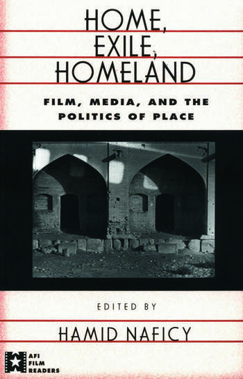 Home, Exile, Homeland Film, Media, and the Politics of Place book cover