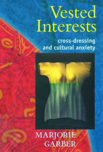 Vested Interests Cross-dressing and Cultural Anxiety book cover