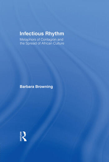 Infectious Rhythm Metaphors of Contagion and the Spread of African Culture book cover