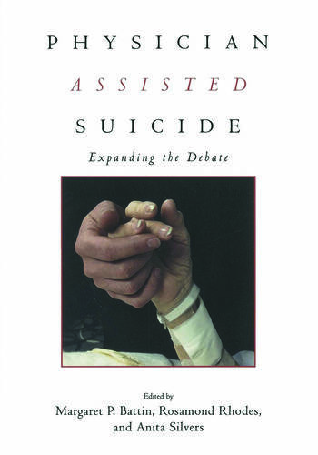 Physician Assisted Suicide Expanding the Debate book cover