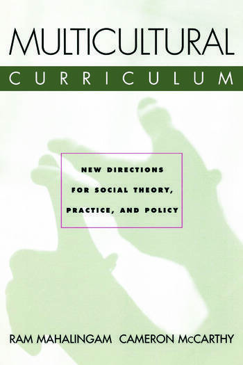 Multicultural Curriculum New Directions for Social Theory, Practice, and Policy book cover