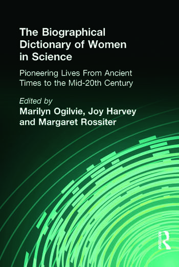The Biographical Dictionary of Women in Science Pioneering Lives From Ancient Times to the Mid-20th Century book cover