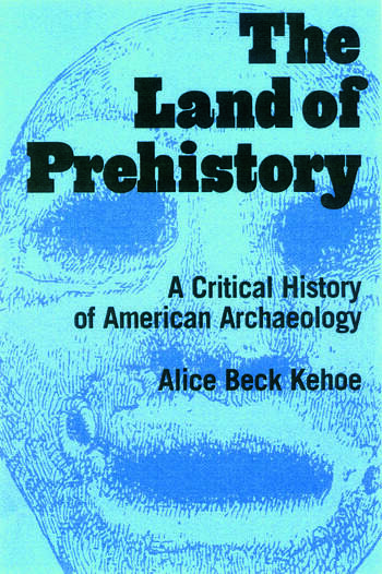 The Land of Prehistory A Critical History of American Archaeology book cover