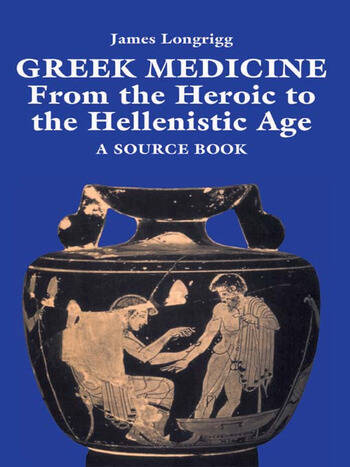 Greek Medicine From the Heroic to the Hellenistic Age A Source Book book cover