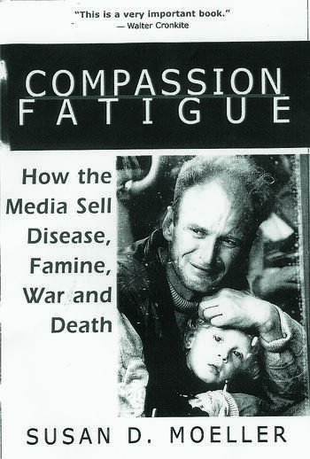 Compassion Fatigue How the Media Sell Disease, Famine, War and Death book cover
