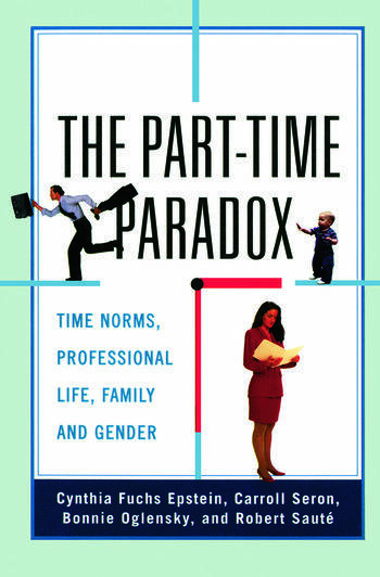 The Part-time Paradox Time Norms, Professional Life, Family and Gender book cover