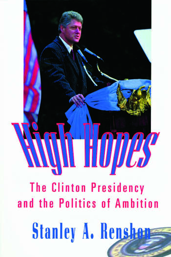 High Hopes The Clinton Presidency and the Politics of Ambition book cover