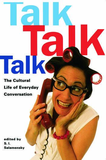 Talk, Talk, Talk The Cultural Life of Everyday Conversation book cover