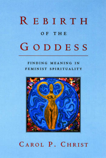 Rebirth of the Goddess Finding Meaning in Feminist Spirituality book cover