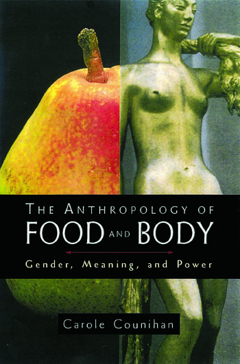 The Anthropology of Food and Body Gender, Meaning and Power book cover