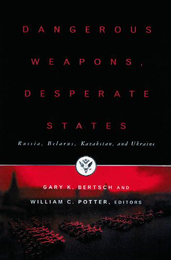 Dangerous Weapons, Desperate States Russia, Belarus, Kazakstan and Ukraine book cover