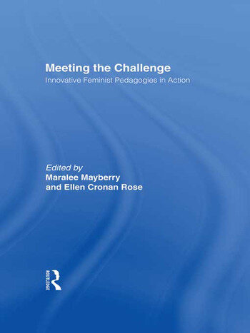 Meeting the Challenge Innovative Feminist Pedagogies in Action book cover