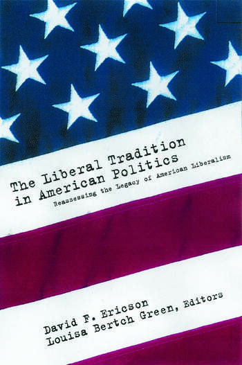 The Liberal Tradition in American Politics Reassessing the Legacy of American Liberalism book cover