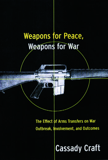 Weapons for Peace, Weapons for War The Effect of Arms Transfers on War Outbreak, Involvement and Outcomes book cover