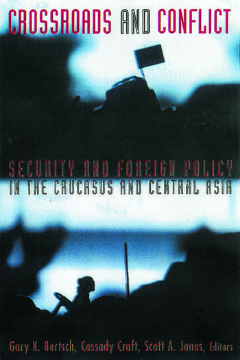 Crossroads and Conflict Security and Foreign Policy in the Caucasus and Central Asia book cover