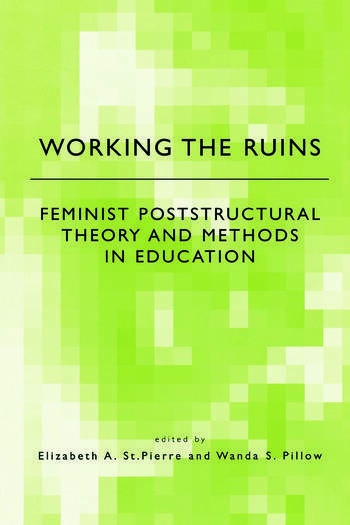 Working the Ruins Feminist Poststructural Theory and Methods in Education book cover