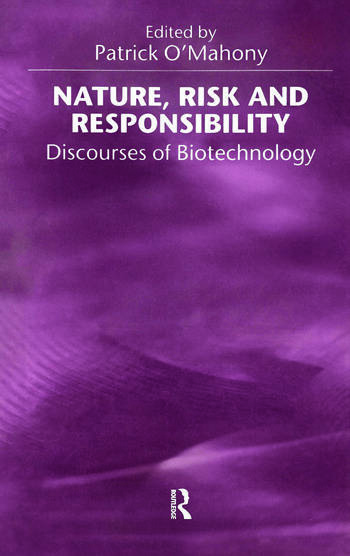 Nature, Risk and Responsibility Discourses of Biotechnology book cover