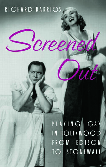 Screened Out Playing Gay in Hollywood from Edison to Stonewall book cover