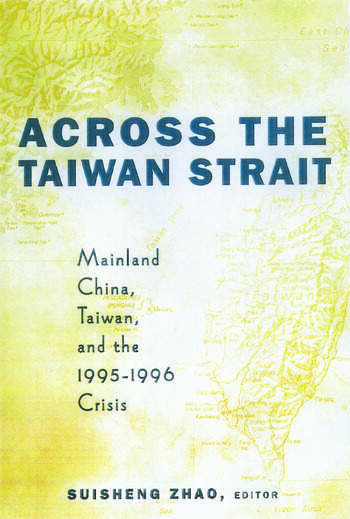 Across the Taiwan Strait Mainland China, Taiwan and the 1995-1996 Crisis book cover
