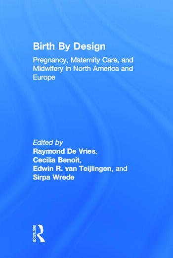 Birth By Design Pregnancy, Maternity Care and Midwifery in North America and Europe book cover