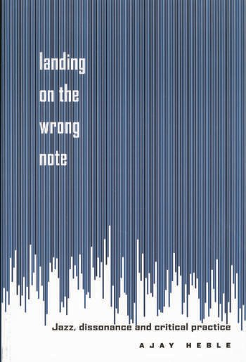 Landing on the Wrong Note Jazz, Dissonance, and Critical Practice book cover