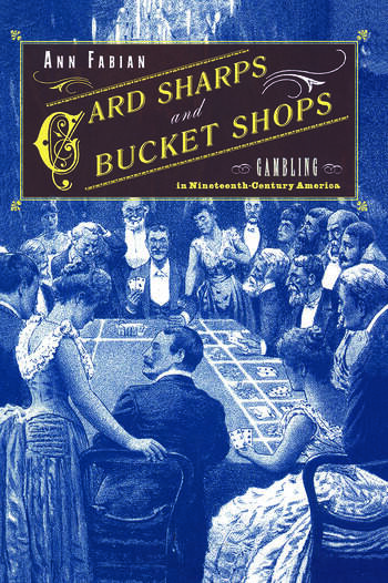 Card Sharps and Bucket Shops Gambling in Nineteenth-Century America book cover