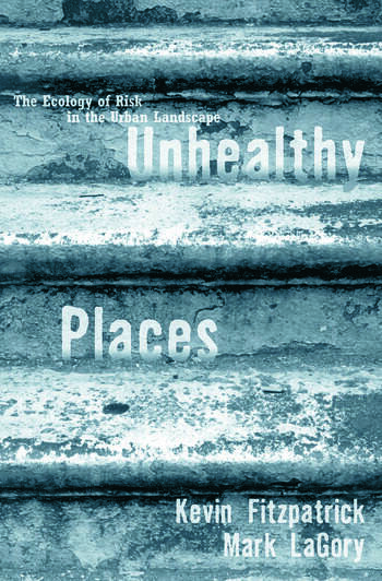 Unhealthy Places The Ecology of Risk in the Urban Landscape book cover
