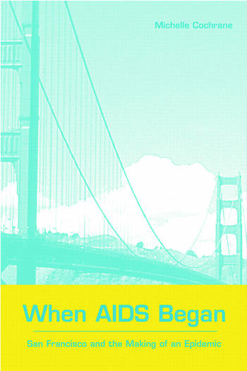 When AIDS Began San Francisco and the Making of an Epidemic book cover