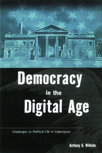 Democracy in the Digital Age Challenges to Political Life in Cyberspace book cover