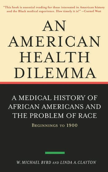 An American Health Dilemma A Medical History of African Americans and the Problem of Race: Beginnings to 1900 book cover