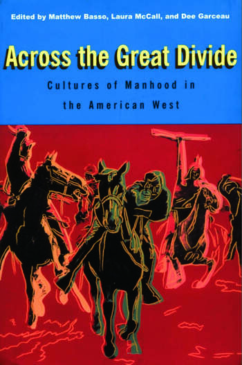 Across the Great Divide Cultures of Manhood in the American West book cover