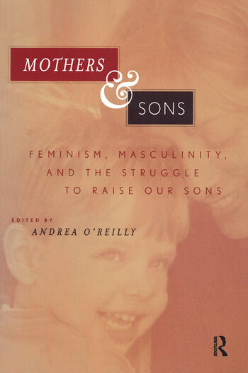 Mothers and Sons Feminism, Masculinity, and the Struggle to Raise Our Sons book cover