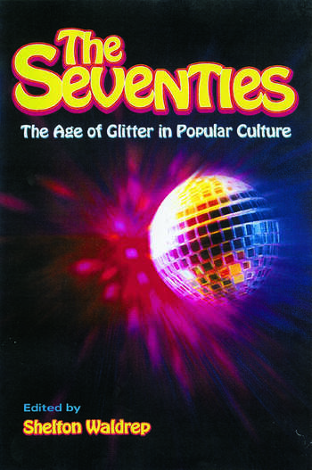 The Seventies The Age of Glitter in Popular Culture book cover