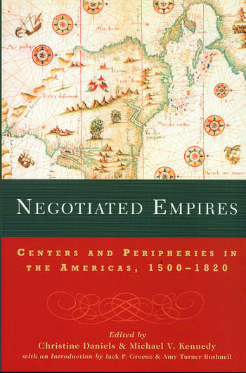Negotiated Empires Centers and Peripheries in the Americas, 1500–1820 book cover