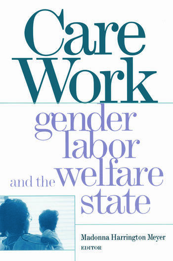 Care Work Gender, Labor, and the Welfare State book cover