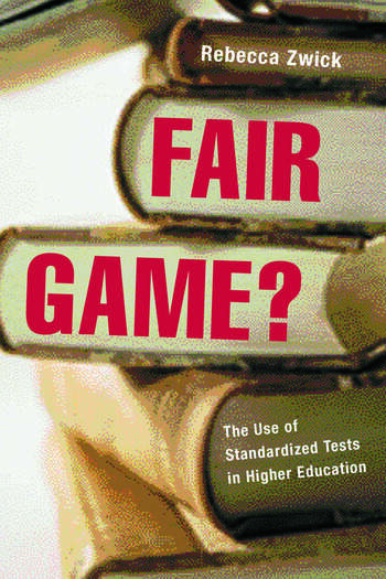 Fair Game? The Use of Standardized Admissions Tests in Higher Education book cover