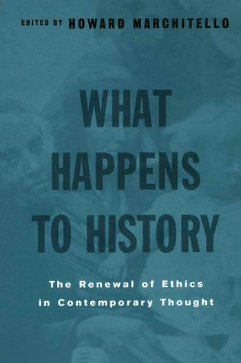 What Happens to History The Renewal of Ethics in COntemporary Thought book cover