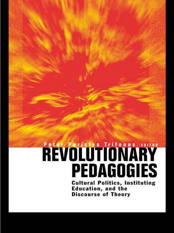 Revolutionary Pedagogies Cultural Politics, Education, and Discourse of Theory book cover