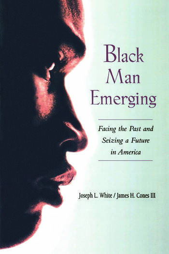 Black Man Emerging Facing the Past and Seizing a Future in America book cover