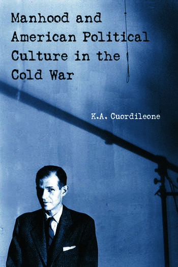 Manhood and American Political Culture in the Cold War book cover