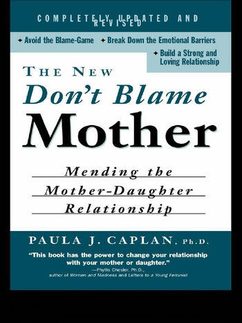 The New Don't Blame Mother Mending the Mother-Daughter Relationship book cover