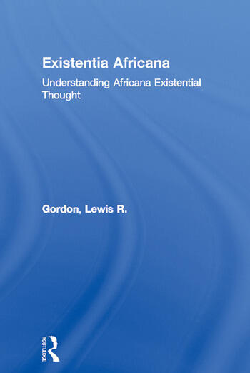 Existentia Africana Understanding Africana Existential Thought book cover