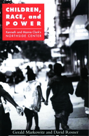 Children, Race, and Power Kenneth and Mamie Clark's Northside Center book cover