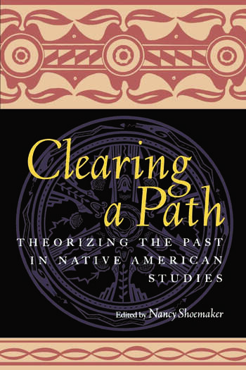 Clearing a Path Theorizing the Past in Native American Studies book cover