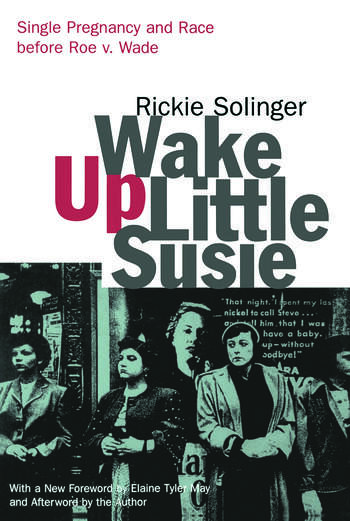 Wake Up Little Susie Single Pregnancy and Race Before Roe v. Wade book cover