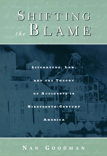Shifting the Blame Literature, Law, and the Theory of Accidents in Nineteenth Century America book cover