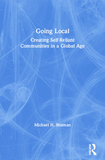 Going Local Creating Self-Reliant Communities in a Global Age book cover