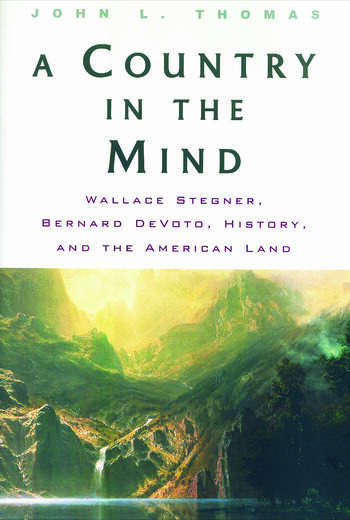 A Country in the Mind Wallace Stegner, Bernard DeVoto, History, and the American Land book cover