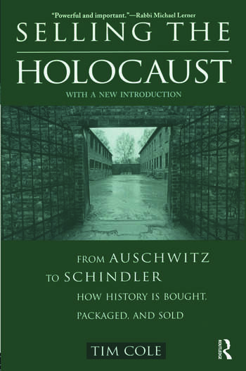 Selling the Holocaust From Auschwitz to Schindler; How History is Bought, Packaged and Sold book cover