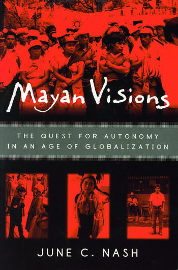 Mayan Visions The Quest for Autonomy in an Age of Globalization book cover